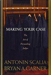 Making Your Case by Antonin Scalia & Brian Garner